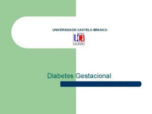 UNIVERSIDADE CASTELO BRANCO Diabetes Gestacional Diabetes gestacional Quadro