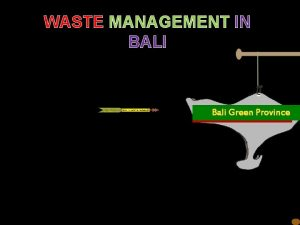 WASTE MANAGEMENT IN BALI Bali Green Province SAMPAH