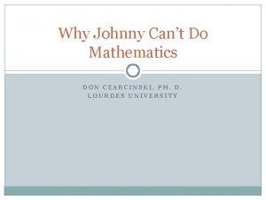 Why Johnny Cant Do Mathematics DON CZARCINSKI PH
