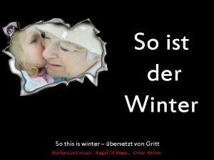 So ist der Winter So this is winter