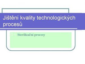 Jitn kvality technologickch proces D 1 Sterilizan procesy