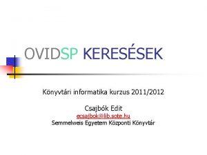 OVIDSP KERESSEK Knyvtri informatika kurzus 20112012 Csajbk Edit