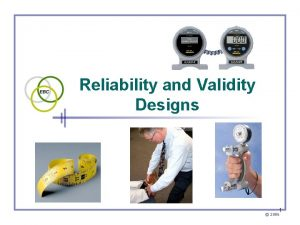 Reliability and Validity Designs 1 2006 Accurate and