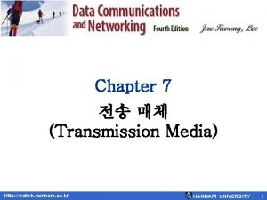 Chapter 7 Transmission Media Http netwk hannam ac