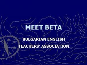 MEET BETA BULGARIAN ENGLISH TEACHERS SSOCIATION BETA facts