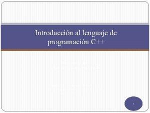 Introduccin al lenguaje de programacin C Presentado por