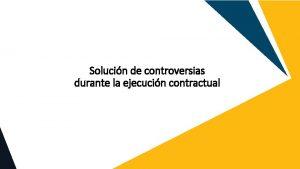 Solucin de controversias durante la ejecucin contractual Solucin