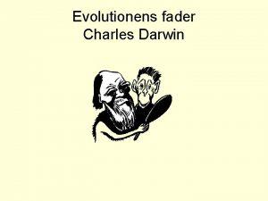 Evolutionens fader Charles Darwin Vem var han Han