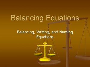 Balancing Equations Balancing Writing and Naming Equations Balancing