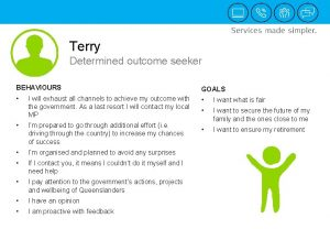 Terry Determined outcome seeker BEHAVIOURS GOALS I want