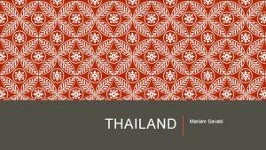 THAILAND Mariam Savabi BACKGROUND Thailand previously known as