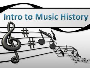 Intro to Music History Intro to Music History
