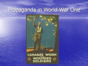 Propaganda in World War One What is Propaganda