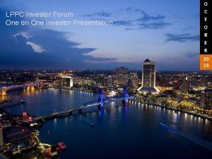 LPPC Investor Forum One on One Investor Presentation