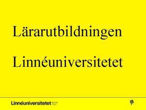 Lrarutbildningen Linnuniversitetet Lrarutbildningen Strsta grundutbildningen Drygt 2000 lrarstudenter