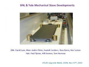 BNL Yale Mechanical Stave Developments BNL David Lynn