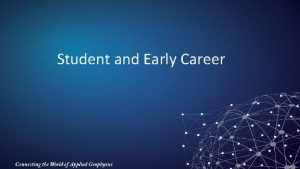 Student and Early Career Our Priorities Serve a
