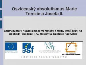 Osvcensk absolutismus Marie Terezie a Josefa II Centrum