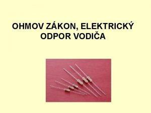 OHMOV ZKON ELEKTRICK ODPOR VODIA REZISTORY Elektrick zariadenia