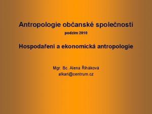 Antropologie obansk spolenosti podzim 2010 Hospodaen a ekonomick