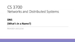 CS 3700 Networks and Distributed Systems DNS Whats