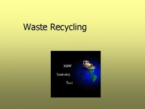 Waste Recycling Goals Define terms related to waste