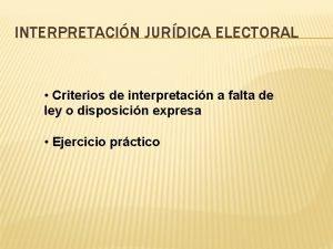 INTERPRETACIN JURDICA ELECTORAL Criterios de interpretacin a falta