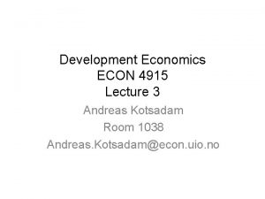 Development Economics ECON 4915 Lecture 3 Andreas Kotsadam