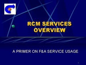 RCM SERVICES OVERVIEW A PRIMER ON FA SERVICE