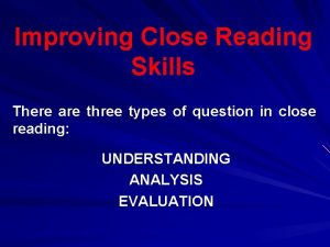Improving Close Reading Skills There are three types