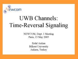 UWB Channels TimeReversal Signaling NEWCOM Dept 1 Meeting