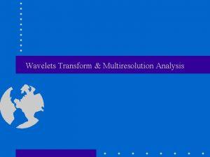 Wavelets Transform Multiresolution Analysis Why transform Image representation