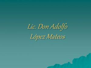 Lic Don Adolfo Lpez Mateos Adolfo Lpez Mateos