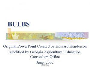 BULBS Original Power Point Created by Howard Henderson