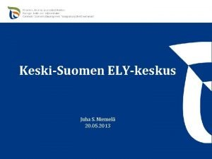 KeskiSuomen ELYkeskus Juha S Niemel 20 05 2013