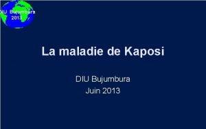 DIU Bujumbura 2013 La maladie de Kaposi DIU