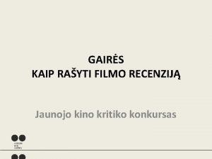 GAIRS KAIP RAYTI FILMO RECENZIJ Jaunojo kino kritiko