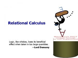 Relational Calculus Logic like whiskey loses its beneficial