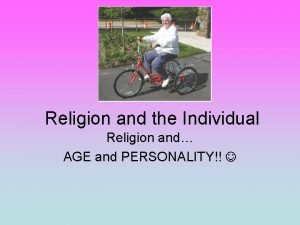 Religion and the Individual Religion and AGE and