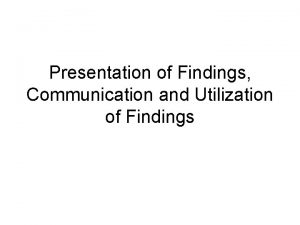 Presentation of Findings Communication and Utilization of Findings