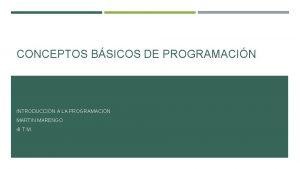 CONCEPTOS BSICOS DE PROGRAMACIN INTRODUCCIN A LA PROGRAMACIN