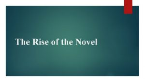 The Rise of the Novel A novel is