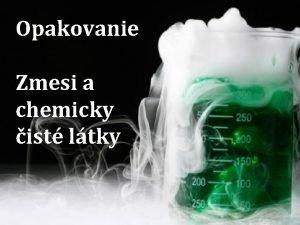Opakovanie Zmesi a chemicky ist ltky Rozdelenie ltok