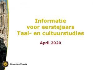 Informatie voor eerstejaars Taal en cultuurstudies April 2020