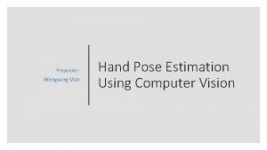 Presenter Wenguang Mao Hand Pose Estimation Using Computer