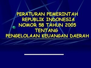 PERATURAN PEMERINTAH REPUBLIK INDONESIA NOMOR 58 TAHUN 2005