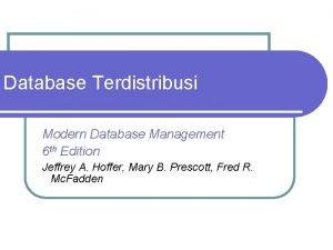 Database Terdistribusi Modern Database Management 6 th Edition