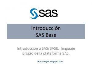 Introduccin SAS Base Introduccin a SASBASE lenguaje propio