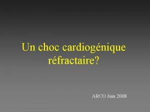 Un choc cardiognique rfractaire ARCO Juin 2008 Patiente