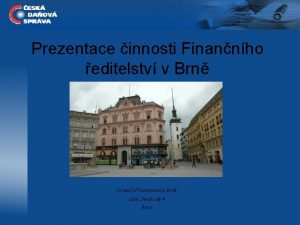 Prezentace innosti Finannho editelstv v Brn Finann editelstv